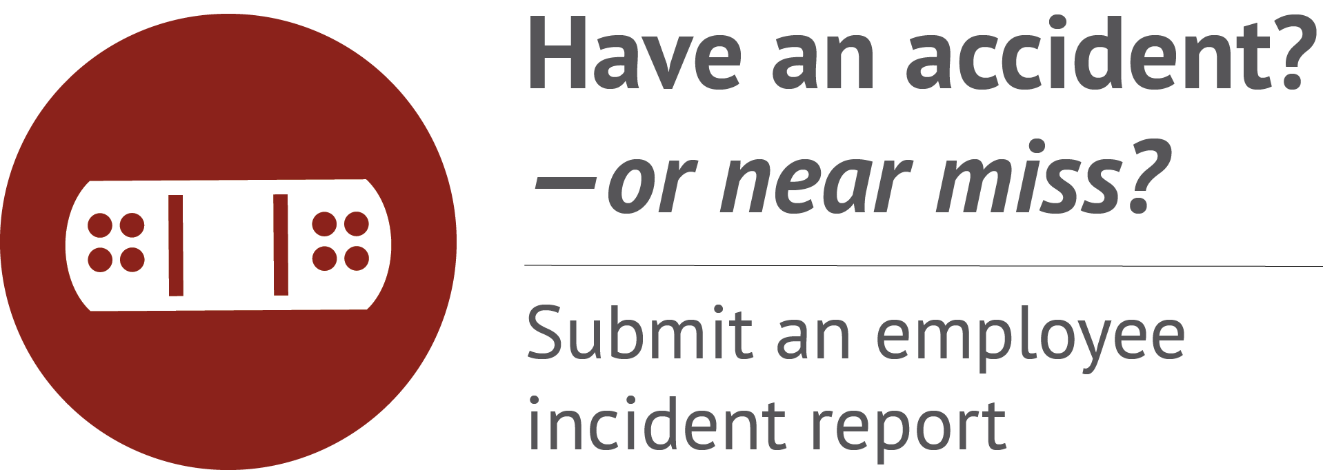 Have an accident? —or near miss? Submit an employee incident report