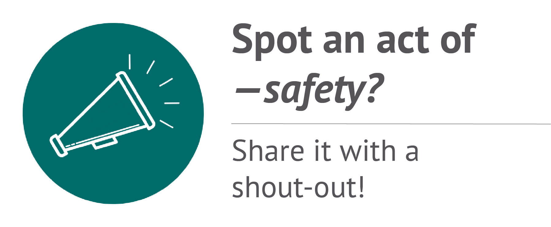 Spot an act of safety? Share it with a shout-out!